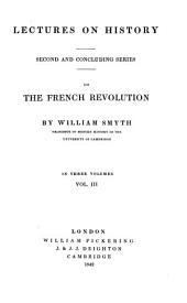 Lectures on History: Second and Concluding Series on the French Revolution : in Three Volumes, Volume 3