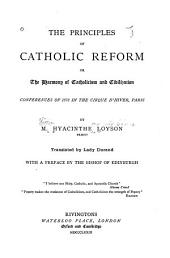 The Principles of Catholic Reform: Or, the Harmony of Catholicism and Civilization. Conferences of 1878 in the Cirque D'Hiver, Paris