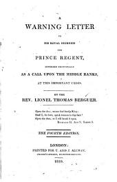 A warning letter to His Royal Highness the Prince Regent, intended principally as a call upon the middle ranks at this important crisis