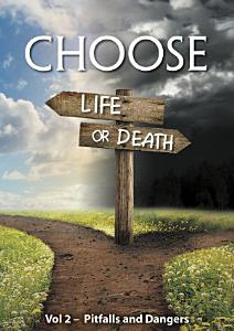 Choose Life or Death  Pitfalls and Dangers PDF