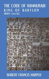 The Code of Hammurabi, King of Babylon: About 2250 B.C. : Autographed Text, Transliteration, Translation, Glossary Index of Subjects, Lists of Proper Names, Signs, Numuerals ...