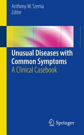Unusual Diseases with Common Symptoms: A Clinical Casebook