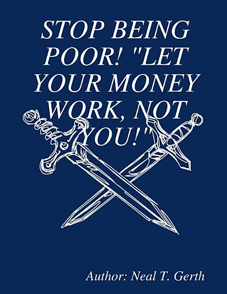 Stop Being Poor Let Your Money Work Not You