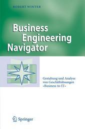 """Business Engineering Navigator: Gestaltung und Analyse von Geschäftslösungen """"Business-to-IT"""""""