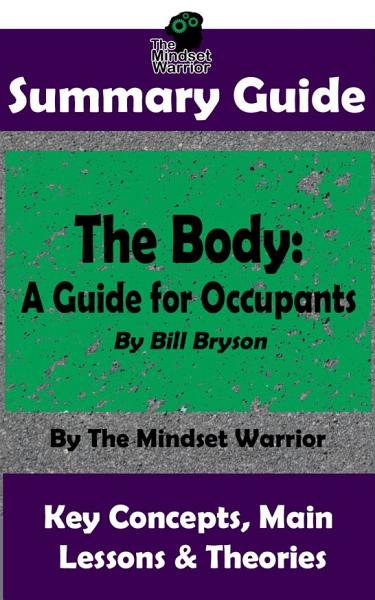 Download SUMMARY  The Body  A Guide for Occupants  By Bill Bryson   The MW Summary Guide Book