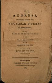 An Address, Delivered Before the Republican Citizens of Newburyport, and the Neighbouring Towns: In the Rev. John Giles' Meeting-house, on the Fourth of July, 1809