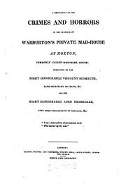 A Description of the Crimes and Horrors in the Interior of Warburton's Private Mad-Houses at Hoxton and Bethnal Green: And of These Establishments in General with Reasons for Their Total Abolition, Volume 1