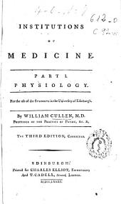 Institutions of Medicine: Part I. Physiology. For the Use of the Students in the University of Edinburgh ...
