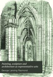 Painting, Sculpture and Architecture as Representative Arts: An Essay in Comparative Aesthetics, Volume 4
