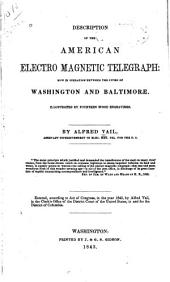 Description of the American Electro Magnetic Telegraph: Now in Operation Between the Cities of Washington and Baltimore. Illustrated by Fourteen Wood Engravings