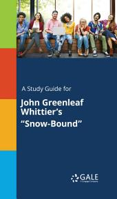 "A Study Guide for John Greenleaf Whittier's ""Snow-Bound"""