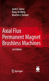 Axial Flux Permanent Magnet Brushless Machines: Edition 2