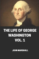 The Life of George Washington, Vol 1 Illustrated