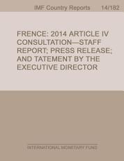 France  2014 Article IV Consultation Staff Report  Press Release  and Statement by the Executive Director for France PDF