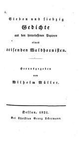 Sieben und siebzig Gedichte aus den hinterlassenen Papieren eines reisenden Waldhornisten: Band 1
