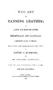 THE ART OF TANNING LEATHER; BY A NEW AND IMPROVED SYSTEM