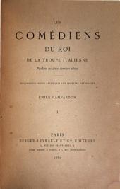 Les Comédiens du roi de la troupe italienne pendant les deux derniers siècles: documents inédits recueillis aux archives nationales, Volume1