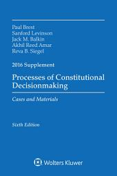 Processes of Constitutional Decisionmaking: Cases and Material 2016 Supplement