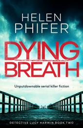 Dying Breath: Unputdownable serial killer fiction