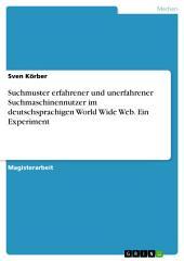Suchmuster erfahrener und unerfahrener Suchmaschinennutzer im deutschsprachigen World Wide Web. Ein Experiment