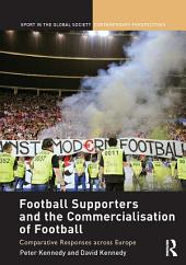 Football Supporters and the Commercialisation of Football: Comparative Responses across Europe