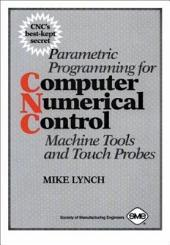 Parametric Programming for Computer Numerical Control Machine Tools and Touch Probes: CNC's Best-kept Secret
