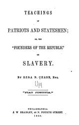 Teachings Of Patriots And Statesmen Or The Founders Of The Republic On Slavery Book PDF