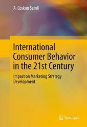 International Consumer Behavior in the 21st Century: Impact on Marketing Strategy Development