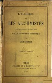 L'alchimie et les alchimistes: Essai historique et critique sur la philosophie hermétique