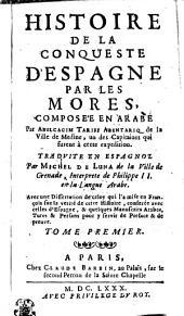 Histoire de la Conqueste d'Espagne par les Mores: Tome Premier, Volume1
