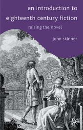 An Introduction to Eighteenth-Century Fiction: Raising the Novel
