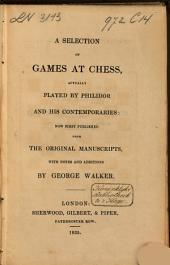 A Selection of Games at Chess, Actually Played by Philidor and His Contemporaries: Now First Published from the Original Manuscripts ; with Notes and Additions
