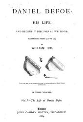 Daniel Defoe: His Life and Recently Discovered Writings: Extending from 1716 to 1729, Volume 1