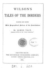 Wilson's Tales of the Borders, selected and ed. with biogr. notices of the contributors by J. Tait