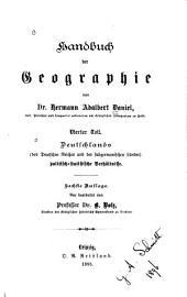 Handbuch der Geographie: T. Deutschlands (des Deutschen Reiches und der subgermanischen Länder) politisch-statistische Verhältnisse. 6. Aufl. Neu bearb. von ... B. Volz. 1895