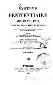 Système pénitentiaire aux États Unis, et de son application en France: suivi d'un appendice sur les colonies pénales, et de notes statistiques, Volume1