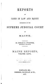 Maine Reports: Cases Argued and Determined in the Supreme Judicial Court of Maine, Volume 66