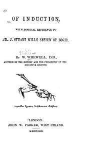 Of Induction: With Especial Reference to Mr. J. Stuart Mill's System of Logic