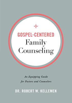Gospel Centered Family Counseling