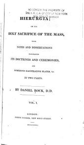 Hierurgia, Or, The Holy Sacrifice of the Mass: With Notes and Dissertations Elucidating Its Doctrines and Ceremonies, and Numerous Illustrative Plates, Volume 1