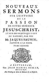 Nouveaux sermons sur l'histoire de la passion de notre seigneur Jésus-Christ ...
