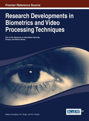 Research Developments in Biometrics and Video Processing Techniques PDF