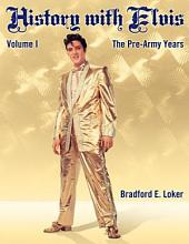 History with Elvis: Volume I, the Pre-Army Years
