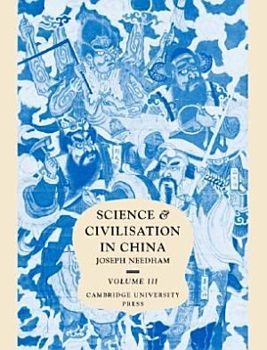 Science and Civilisation in China  Volume 3  Mathematics and the Sciences of the Heavens and the Earth PDF