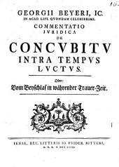 Georgii Beyeri ... ¬Commentatio ¬iur. de concubitu intra tempus luctus, oder: Vom Beyschlaf in währender Trauer-Zeit