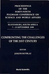 Confronting The Challenges Of The 21st Century - Proceedings Of The Forty-ninth Pugwash Conference On Science And World Affairs