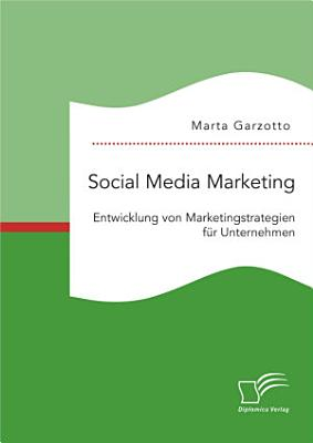 Social Media Marketing  Entwicklung von Marketingstrategien f  r Unternehmen PDF