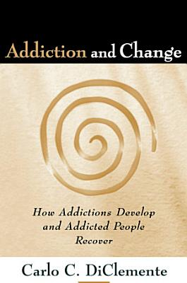 Addiction and Change  First Edition