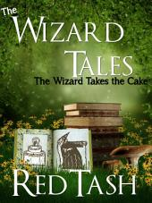The Wizard Takes the Cake: The Wizard Tales, part 3