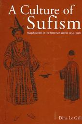 Culture of Sufism, A: Naqshbandis in the Ottoman World, 1450-1700